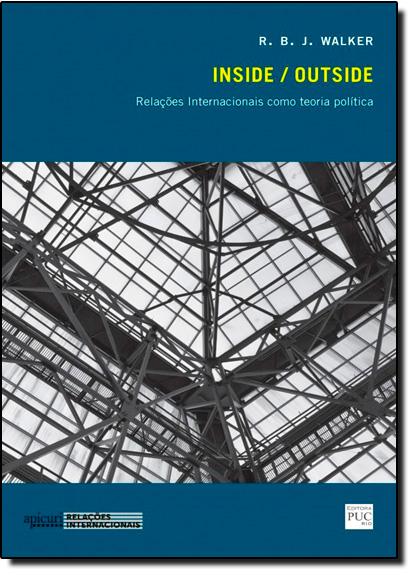 Inside / Outside: Relações Internacionais Como Teoria Política, livro de R. B. J. Walker