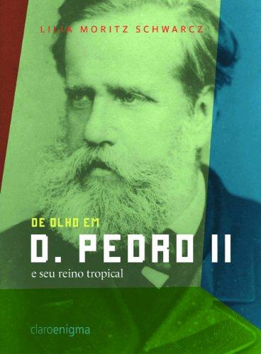 DE OLHO EM D. PEDRO II E SEU REINO TROPICAL, livro de Lilia Moritz Schwarcz