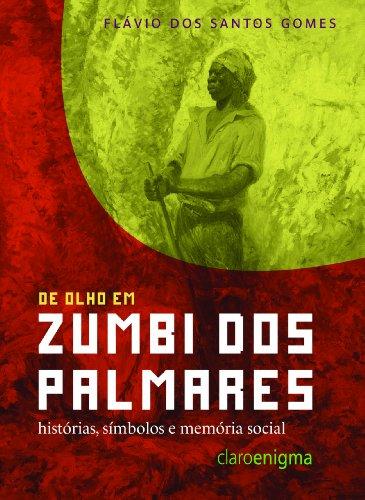 De olho em Zumbi dos Palmares - Histórias, símbolos e memória social, livro de Flávio dos Santos Gomes