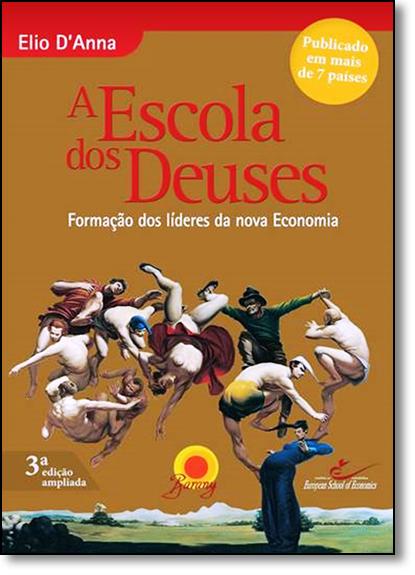Escola dos Deuses, A: Formação dos Líderes da Nova Economia, livro de Elio Danna