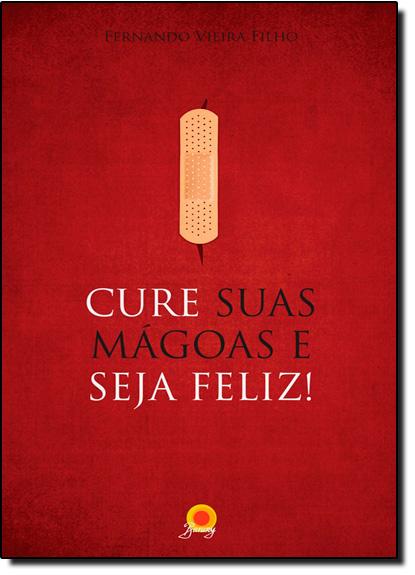 Cure Suas Mágoas e Seja Feliz!, livro de Fernando Vieira Filho