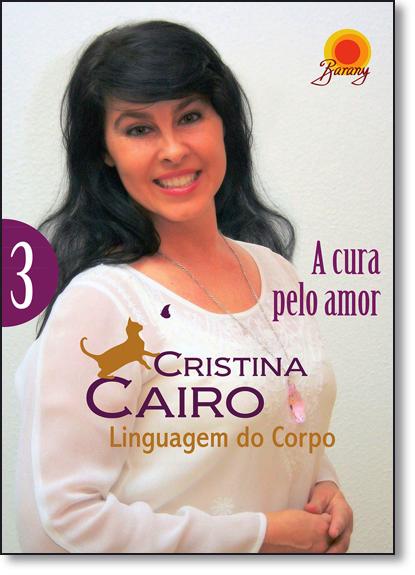 Linguagem do Corpo: A Cura Pelo Amor - Vol.3, livro de Cristina Cairo