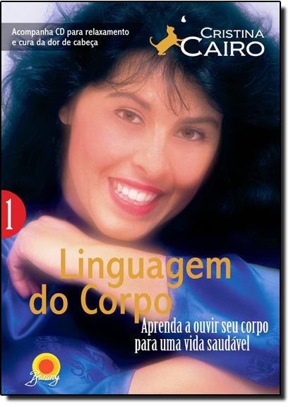 Linguagem do Corpo: Aprenda a Ouvir Seu Corpo Para Uma Vida Saudável - Vol.1 - Acompanha Cd, livro de Cristina Cairo