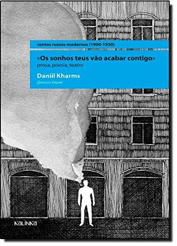 Os Sonhos Teus Vão Acabar Contigo. Prosa, Poesia, Teatro, livro de Daniil Kharms