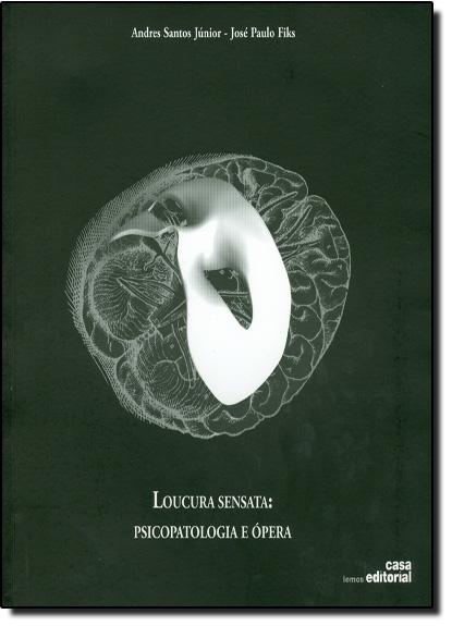 Loucura Sensata: Psicopatologia e Ópera, livro de Andrés Santos Júnior