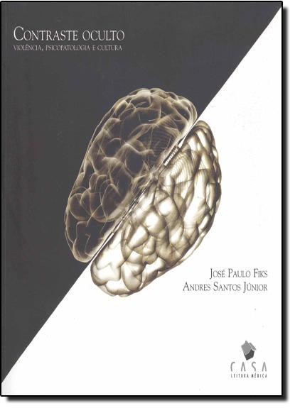 CONTRASTE OCULTO - VIOLENCIA, PSICOPATOLOGIA E CULTURA, livro de FIKS / SANTOS JUNIOR