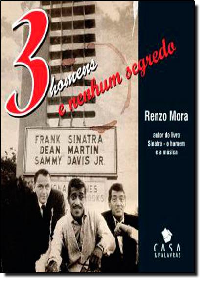 3 Homens e Nenhum Segredo: Frank Sinatra, Dean Martin e Sammy Davis Jr, livro de Renzo Mora