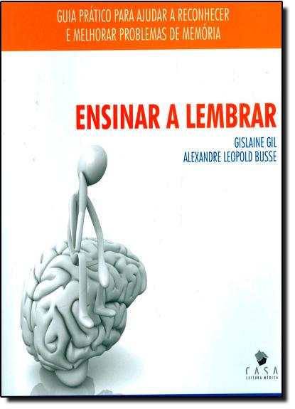 Ensinar a Lembrar: Guia Prático Para Ajudar a Reconhecer e Melhorar Problemas de Memória, livro de Gislaine Gil