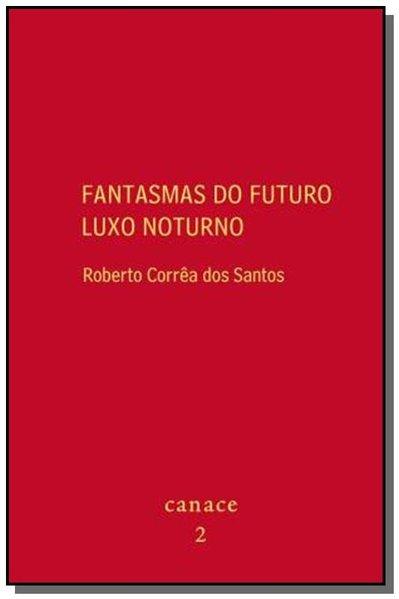 Fantasmas do futuro luxo noturno, livro de Roberto Correa Dos Santos