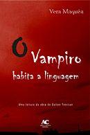 O vampiro habita a linguagem, livro de Vera Maquêa
