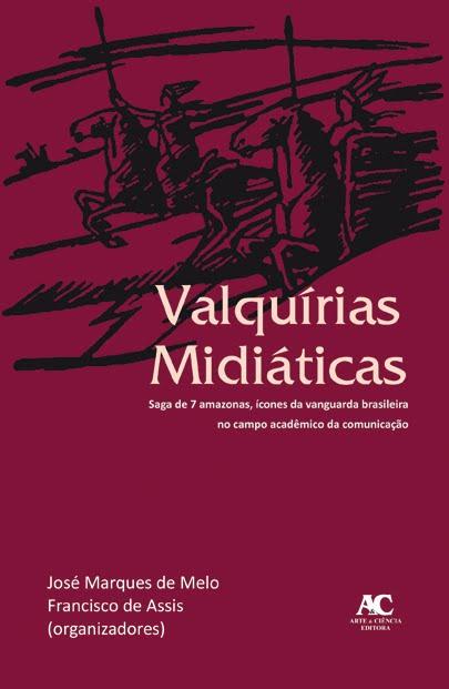 Valquírias midiáticas - Saga de 7 amazonas, ícones da vanguarda brasileira no campo acadêmico da comunicação, livro de José Marques de Melo, Francisco de Assis (orgs.)