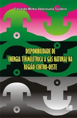 Disponibilidade de energia termelétrica a gás natural na região Centro-Oeste, livro de Eduardo Mirko Valenzuela Turdera