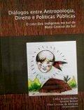 Diálogos entre antropologia, direito e políticas públicas - O caso dos indígenas no sul do Mato Grosso do Sul, livro de Cíntia Beatriz Mülier, Simone Becker, Ellen Cristina de Almeida (orgs.)