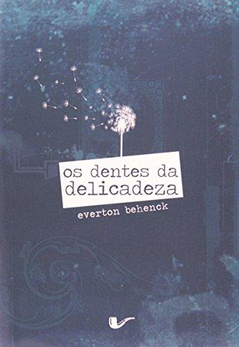 Os Dentes da Delicadeza, livro de Éverton Behenck