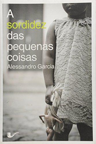 A Sordidez das Pequenas Coisas, livro de Alessandro Garcia