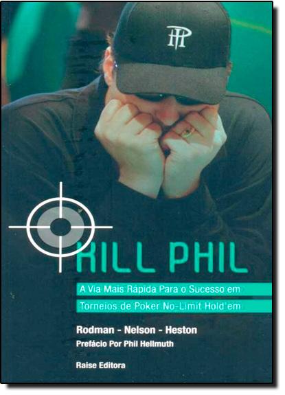 Kill Phil : Via Mais Rápida Para o Sucesso em Torneios de Poker No-limit Holdem, livro de Blair Rodman