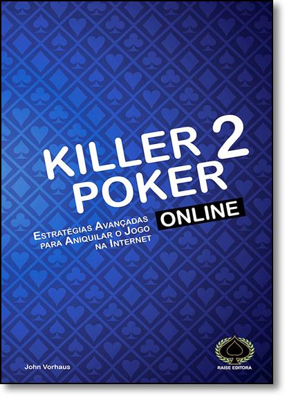 Killer Poker Online: Estratégias Avançadas Para Aniquilar o Jogo na Internet V. 2, livro de John Vorhaus