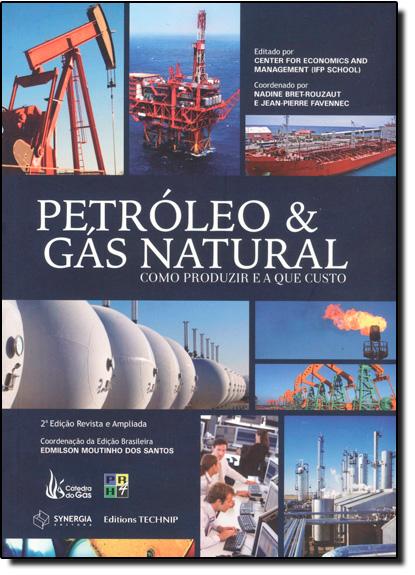 Petróleo e Gás Natural: Como Produzir e a Que Custo, livro de Jean Pierre Favennec