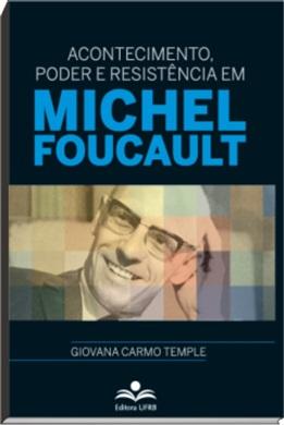 Acontecimento, poder e resistência em Michel Foucault, livro de Giovana Carmo Temple