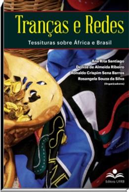 Tranças e redes - Tessituras sobre África e Brasil, livro de Ana Rita Santiago, Denize de Almeida Ribeiro, Ronaldo Crispim Sena Barros, Rosangela Souza da Silva (orgs.)