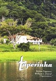 Taperinha - Histórico das pesquisas de história natural realizadas em uma fazenda da região de Santarém, no Pará, nos séculos XIX e XX, livro de Nelson Pepavero, William L. Overal (orgs.)