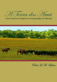 A terra dos Aruã - Uma história ecológica do arquipélago do Marajó, livro de Pedro L. B. Lisboa