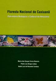 Floresta Nacional de Caxiuanã - Patrimônio biológico e cultural da Amazônia, livro de Maria das Graças Ferraz Bezerra, Pedro Luiz Braga Lisboa, André Luiz de Rezende Cardoso