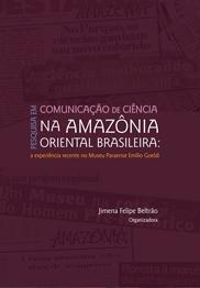 Pesquisa em comunicação de ciência na Amazônia oriental brasileira: a experiência recente no Museu Paraense Emílio Goeldi, livro de Jimena Felipe Beltrão (org.)