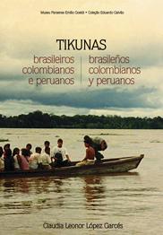 Tikunas brasileiros, colombianos e peruanos: etnicidade e nacionalidade na região das fronteiras do Alto Amazonas/Solimões, livro de Claudia Leonor López Garcés