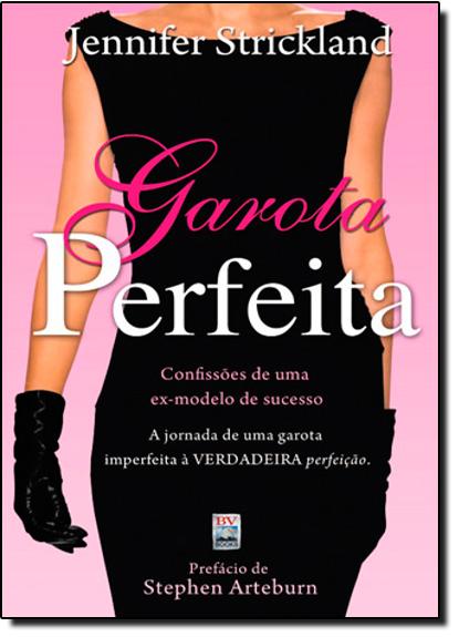 Garota Perfeita: Confissões de uma Ex-Modelo de Sucesso, livro de Stephen Arteburn