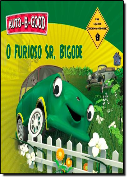 Furioso Sr. Bigode - Coleção Auto-B-Good, O, livro de Phillip Walton