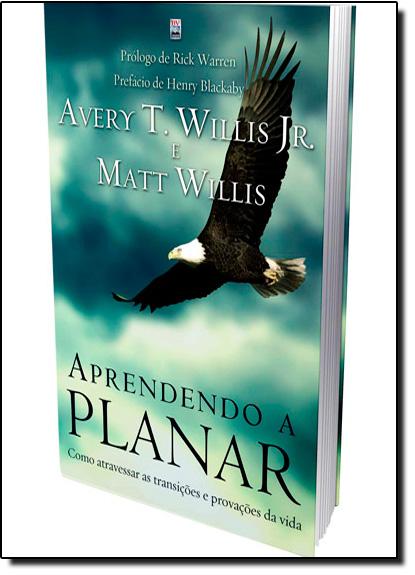 Aprendendo a Planar: Como Atravessar as Transições e Provações da Vida, livro de Avery T. Willis Jr.