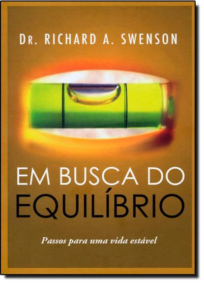 Em Busca do Equilibrio, livro de Dr. Richard A. Swenson