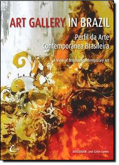 Art Gallery In Brazil: Perfil da Arte Contemporânea Brasileira, livro de Jose Carlos Gomes
