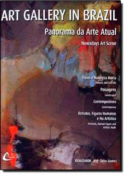 Art Gallery In Brazil: Panorama da Arte Atual - Vol.1, livro de Jose Carlos Gomes