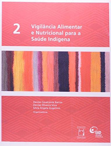 Vigilância Alimentar e Nutricional para a Saúde Indígena - vol. 2, livro de Denise Cavalcante Barros, Denise Oliveira e Silva e Silvia Ângela Gugelmin (orgs.)