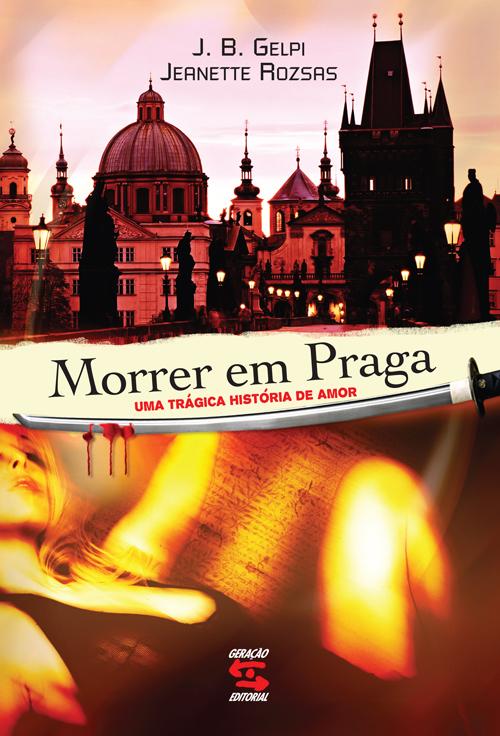 MORRER EM PRAGA - UMA TRAGICA HISTORIA DE AMOR, livro de GELPI