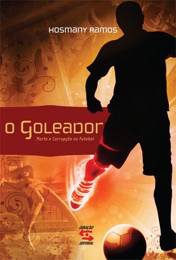 Goleador, O: Morte e Corrupção no Futebol, livro de Hosmany Ramos