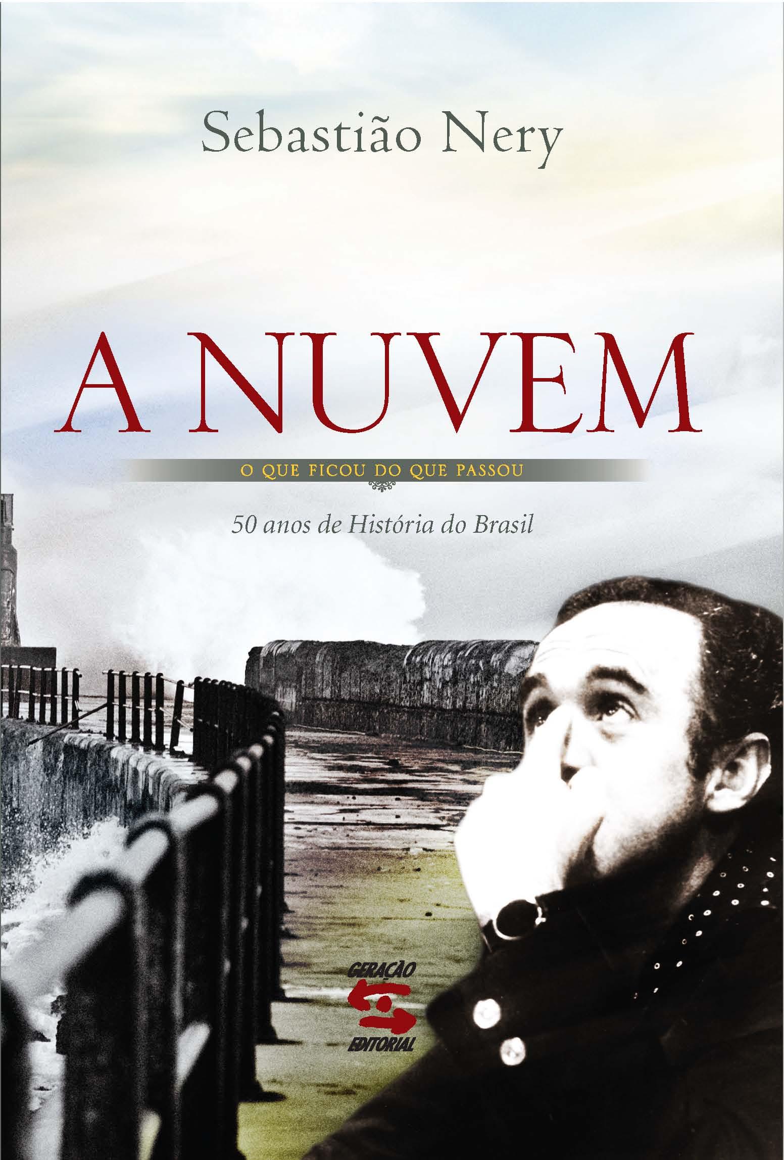 Nuvem, A: O oue Ficou do Que Passou - 50 Anos de História do Brasil, livro de Sebastião Nery