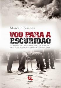 Voo Para a Escuridão: o Drama de um Comissário de Bordo nos Porões de uma Prisão Brasileira, livro de Marcelo Simoes