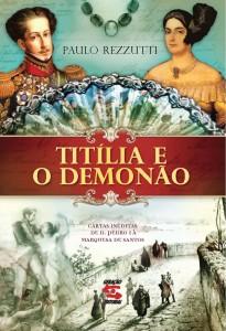 Titília e o Demonão - Cartas Inéditas de Dom Pedro I à Marquesa de Santos, livro de Paulo Rezzutti