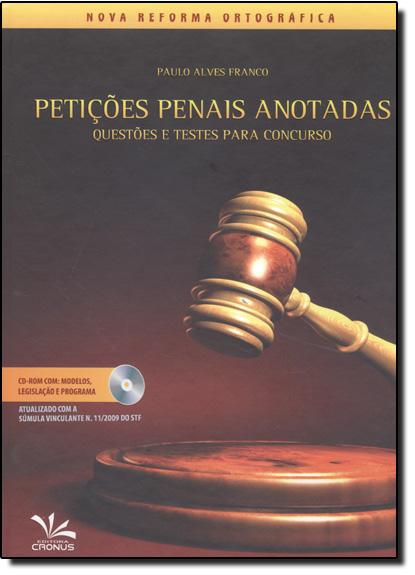 Petições Penais Anotadas: Questoes e Testes Para Concurso - Acompanha Cd Rom, livro de Paulo Alves Franco