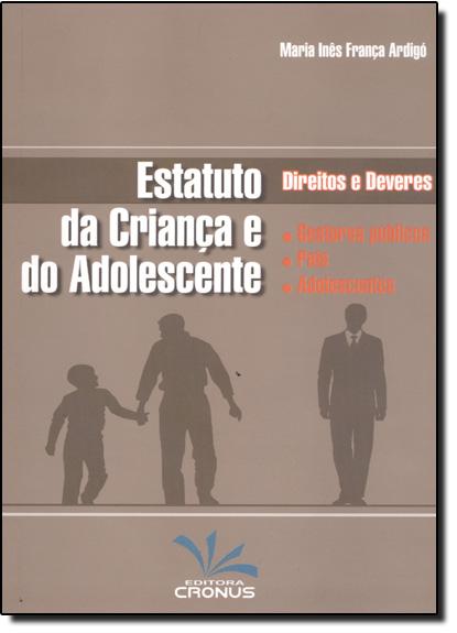 Estatuto da Criança e do Adolescente - Direitos e Deveres: Gestores Públicos Pais Adolescentes, livro de Maria Inês França Ardigó