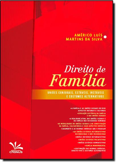 Direito de Família: Uniões Conjugais, Estáveis, Instáveis e Costumes Alternativos, livro de Américo Luiz Martins da Silva