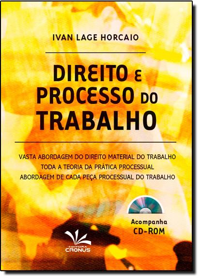 Direito e Processo do Trabalho - Acompanha Cd-rom, livro de Ivan Lage Horcaio