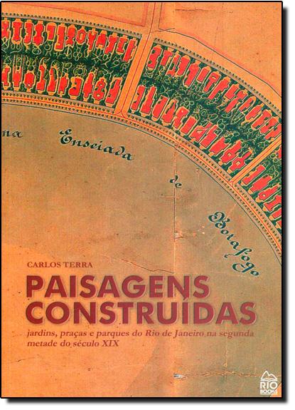 Paisagens Construidas: Jardins, Praças e Parques do Rio de Janeiro na Segunda Metade do Século Xix, livro de Carlos G. Terra
