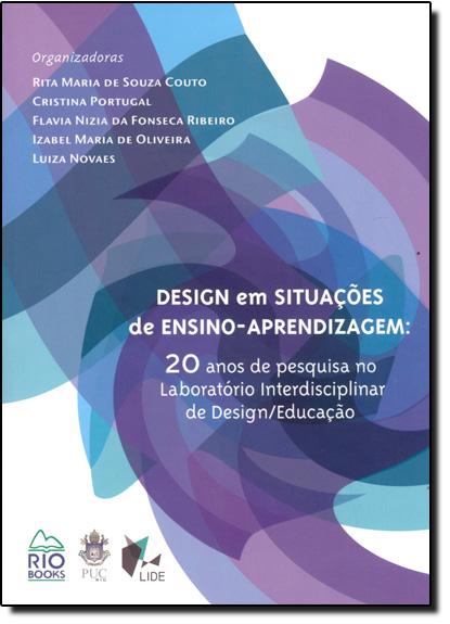 Design em Situações de Ensino - Aprendizagem: 20 Anos de Pesquisa no Laboratório Interdisciplinar de Design Educação, livro de Rita Maria de Souza Couto