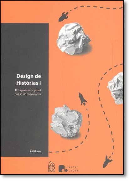 Design de Historia 1: O Trágico e o Projetual no Estudo da Narrativa, livro de Gamba Junior