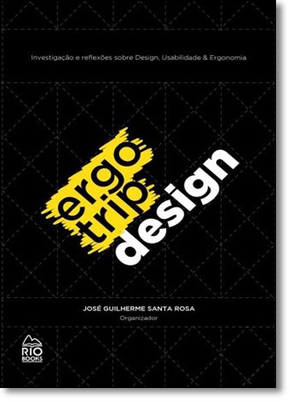 Ergotrip Design: Investigaçao e Reflexões Sobre Design, Usabilidade e Ergonomia, livro de José Guilherme Santa Rosa