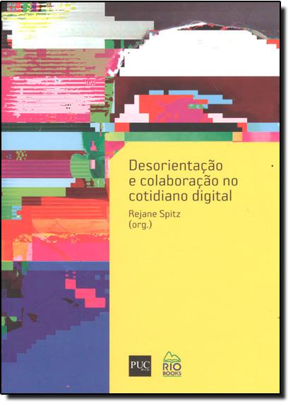Desorientação e Colaboração no Cotidiano Digital, livro de Rejane Spitz